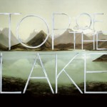 TOP OF THE LAKE (Sundance Tv): Re-recording Engineer (post-mix) & sound design